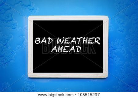 Blackboard With Words 'bad Weather Ahead