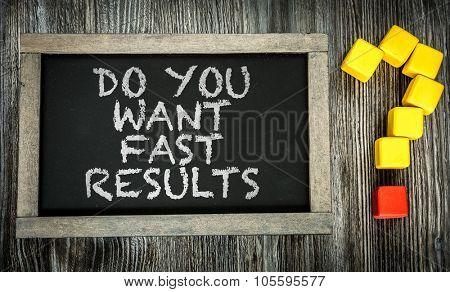 Do You Want Fast Results written on chalkboard