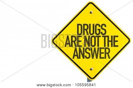 Drugs Are Not the Answer sign isolated on white background