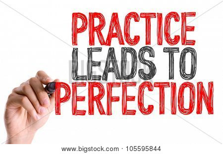Hand with marker writing: Practice Leads to Perfection