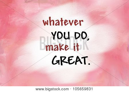 Whatever you do, make it great motivational message