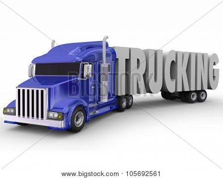 Trucking word in 3d letters pulled or hauled by a blue tractor trailer truck or 18 wheeler big rig