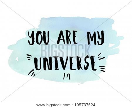 You are my universe phrase. Inspirational motivational quote. Vector ink painted lettering on watercolor blue background. Phrase banner for poster, tshirt, banner, card and other design projects.
