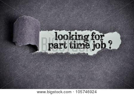 Looking For Part Time Job Word Under Torn Black Sugar Paper
