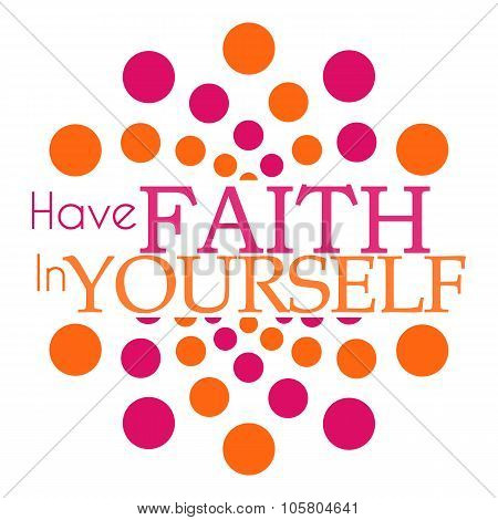 Have Faith In Yourself Pink Orange Dots Circular