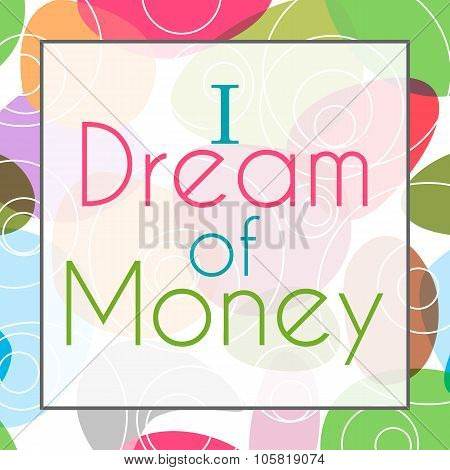 I Dream Of Money Colorful Background