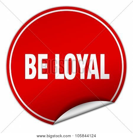 Be Loyal Round Red Sticker Isolated On White