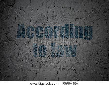 Law concept: According To Law on grunge wall background