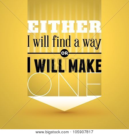 Motivational Typographic Quote - Either I Will Find A Way Or I Will Make One. Vector Typographic Bac