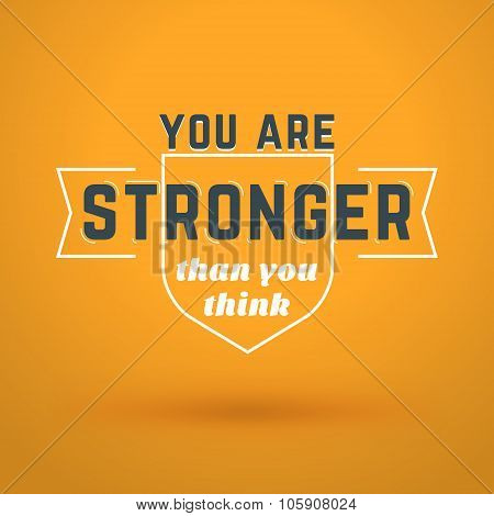 Motivational Typographic Quote - You Are Stronger Than You Think. Vector Typographic Background Desi