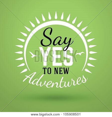 Motivational Typographic Quote - Say Yes To New Adventures. Vector Typographic Background Design