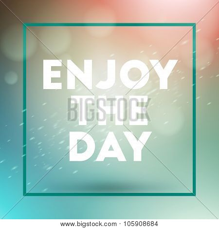 Motivational Typographic Quote - Enjoy The Day. Vector Typographic Background Design