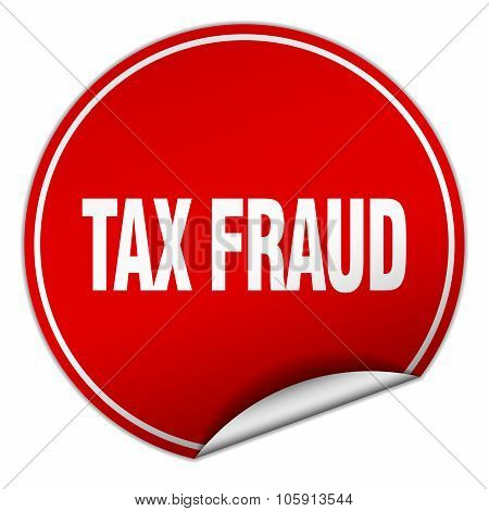 Tax Fraud Round Red Sticker Isolated On White
