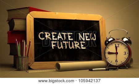 Create New Future - Inspirational Quote on Chalkboard.