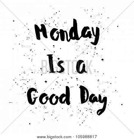 Monday is a Good day phrase. Inspirational motivational quote. Vector ink painted lettering on white background. Phrase banner for poster, tshirt, banner, card and other design projects.