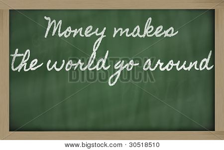 Expression -  Money Makes The World Go Around - Written On A School Blackboard With Chalk