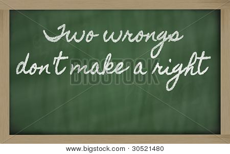 Expression -  Two Wrongs Don't Make A Right - Written On A School Blackboard With Chalk