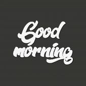 Good Morning Lettering. Calligraphy Good Morning. Inscription Handwriting Good Morning. Vector Illus poster