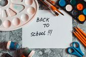 School Supplies. Back To School Concept. Artistic Equipment. Creative Concept. Place For Text. Paint poster