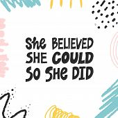 She Believed, She Could So She Did. Inspirational Hand Drawn Lettering Quote. Black And White Isolat poster