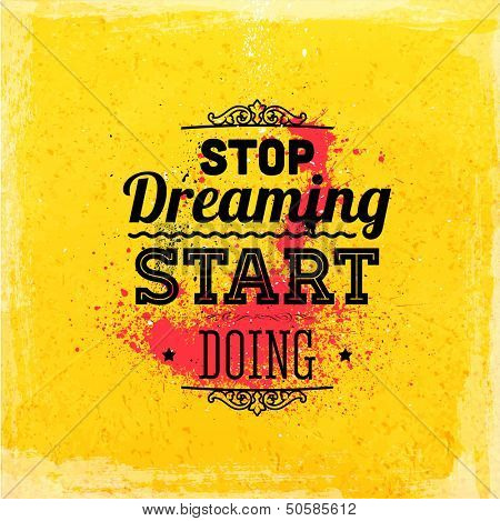 "Quote Typographical Background, vector design. ""Stop dreaming start doing"""