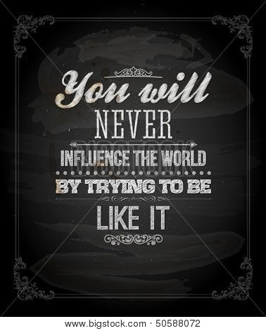 "Quote Typographical Background, vector design. ""You will never influence the world by trying to be like it"""