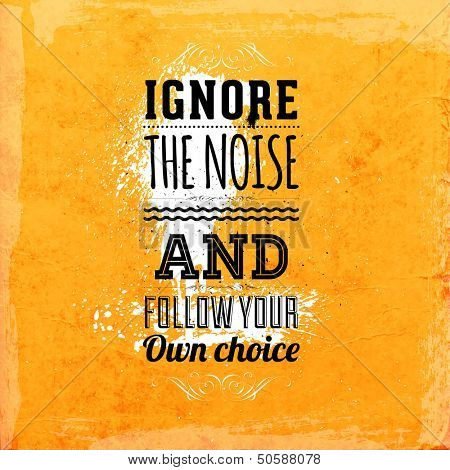 "Quote Typographical Background, vector design. ""Ignore the noise and and follow your own choice"""