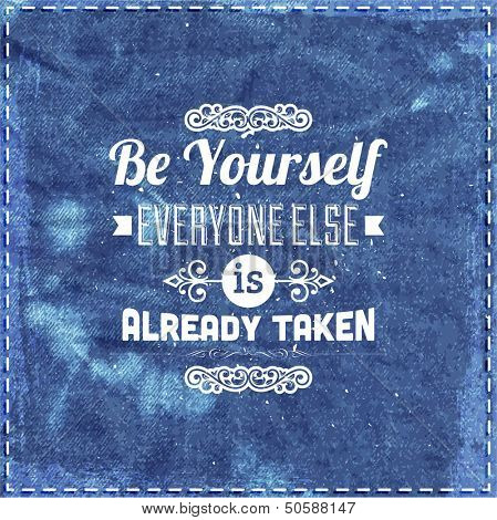 "Quote Typographical Background, vector design. ""Be yourself, everyone else is already taken"""