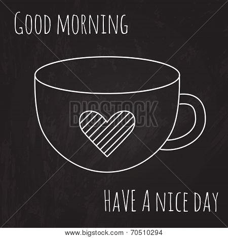 Vector cup of coffee with heart drawn on the chalkboard with text 'Good morning, have a nice day'.