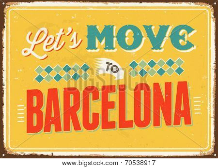 Vintage metal sign - Let's move to Barcelona - Vector EPS 10.