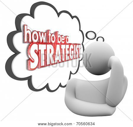 How to Be a Strategist 3d words in a thought cloud or bubble above a thinker looking for instructions or advice in crafting a plan or strategy for success