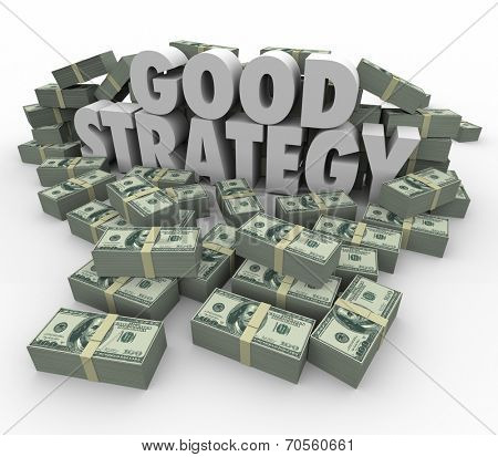 Good Strategy words in 3d letters with money stacks illustrating financial growth from a successful investment plan or savings idea