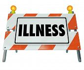 stock photo of precaution  - Illness word on a barricade or construction sign as warning or precaution to stop spread of disease or sickness and encourage treatment at health care medical center or clinic - JPG