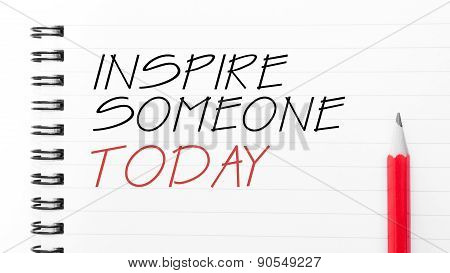 Inspire Someone Today Text Written On Notebook Page