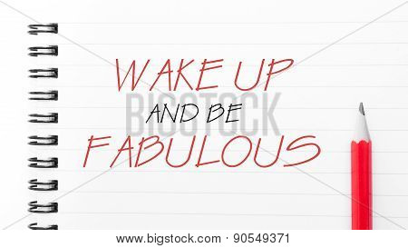Wake Up And Be Fabulous  Written On Notebook Page