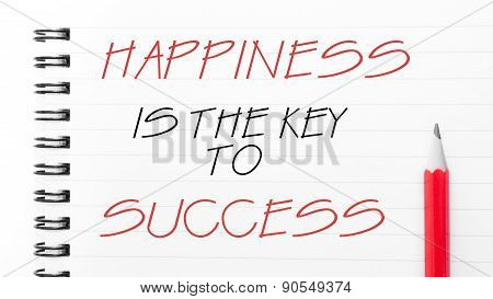 Happiness Is The Key To Success Written On Notebook Page