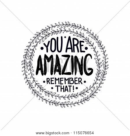 You are  amazing. remember that. Inspirational quotes