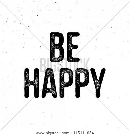 Be happy - motivational typography card. Vector vintage letterpress effect, grunge background.