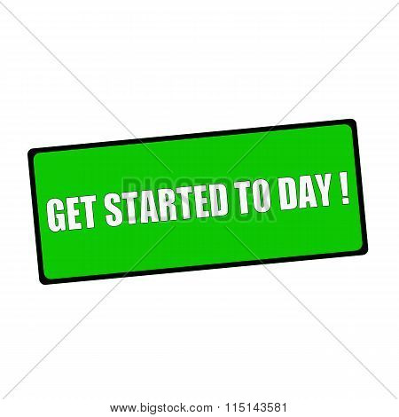 Get Started Today Wording On Rectangular Green Signs