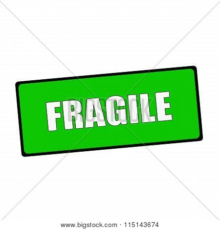 Fragile Wording On Rectangular Green Signs