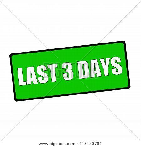 Last Three Days Wording On Rectangular Green Signs
