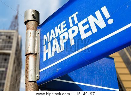 Make It Happen! written on road sign