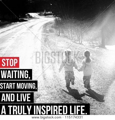 Inspirational Typographic Quote - Stop waiting start moving and live a truly inspired life.