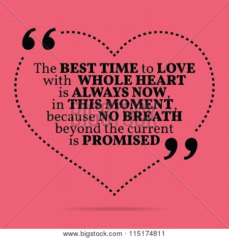 Inspirational Love Marriage Quote. The Best Time To Love With Whole Heart Is Always Now, In This Mom