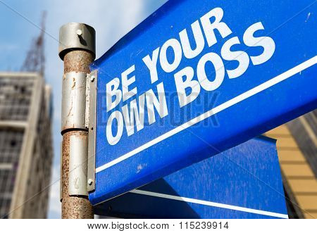 Be Your Own Boss written on road sign