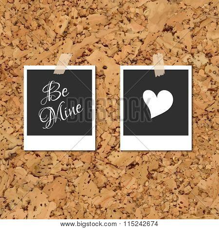 Photos on cork with an inscription Be Mine