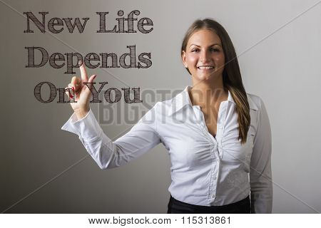 New Life Depends On You - Beautiful Girl Touching Text On Transparent Surface