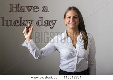 Have A Lucky Day - Beautiful Girl Touching Text On Transparent Surface