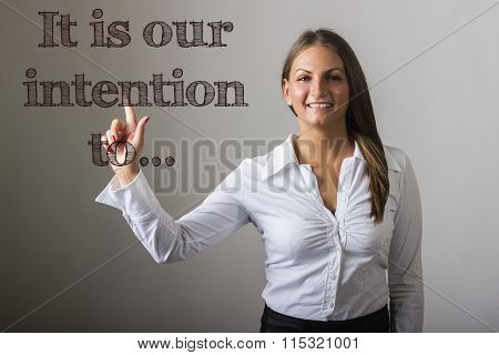 It Is Our Intention To… - Beautiful Girl Touching Text On Transparent Surface