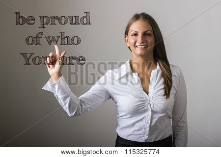 Be Proud Of Who You Are - Beautiful Girl Touching Text On Transparent Surface